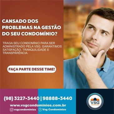 CONHEÇA OS MOTIVOS DA ADMINISTRAÇÃO DO SEU CONDOMÍNIO SER DIFERENCIADA COM A VSG CONDOMÍNIOS